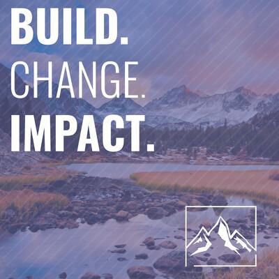Build. Change. Impact.