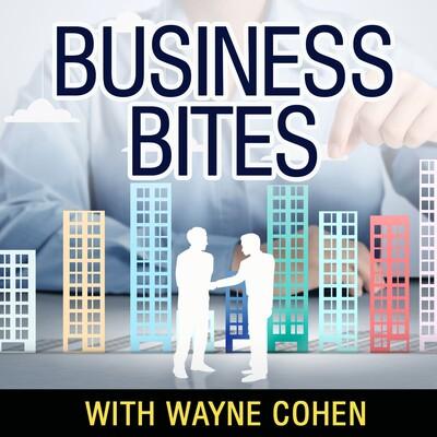 Business Bites with Wayne Cohen