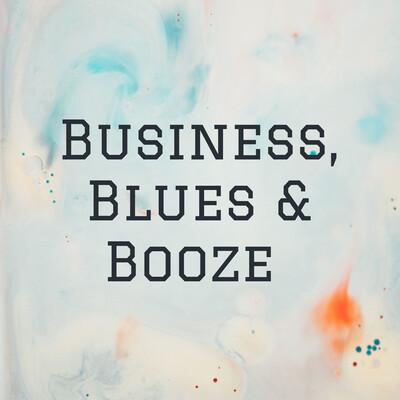 Business, Blues & Booze