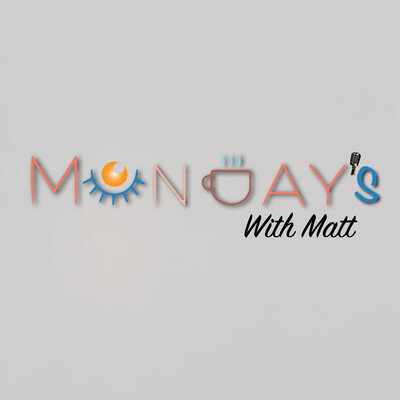 Mondays With Matt Podcast