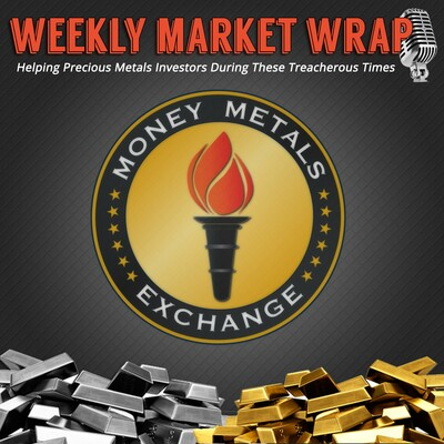 Money Metals' Weekly Market Wrap Podcast