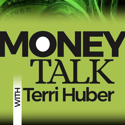 Money Talk with Terri Huber
