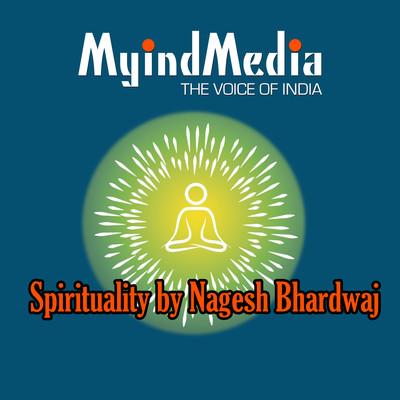 Spirituality by Nagesh Bhardwaj