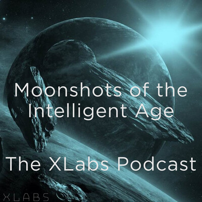 Moonshots of the Intelligent Age: The Xlabs Podcast