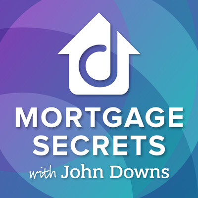 Mortgage Secrets With John Downs