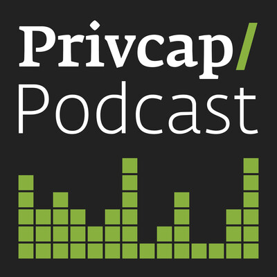 Privcap Private Equity & Real Estate Podcast