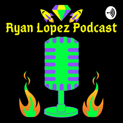 Ryan Lopez Podcast