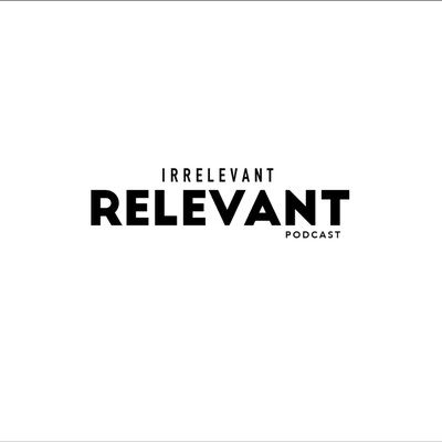 Irrelevant Relevant Podcast