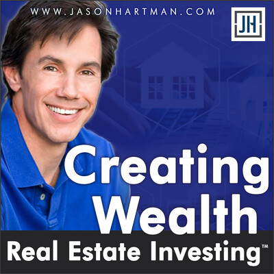 Creating Wealth Real Estate Investing with Jason Hartman