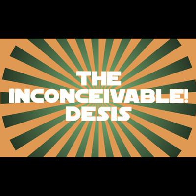 The Inconceivable! Desis Podcast