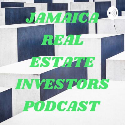JAMAICA REAL ESTATE INVESTORS PODCAST