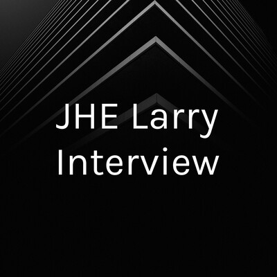 JHE Larry Interview
