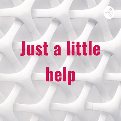 Just a little help