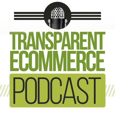 Transparent Ecommerce Podcast