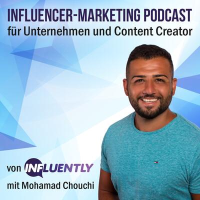 Influencer Marketing für Unternehmen und Content Creator | von INFLUENTLY mit Mohamad Chouchi |