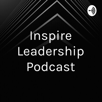 Inspire Leadership Podcast