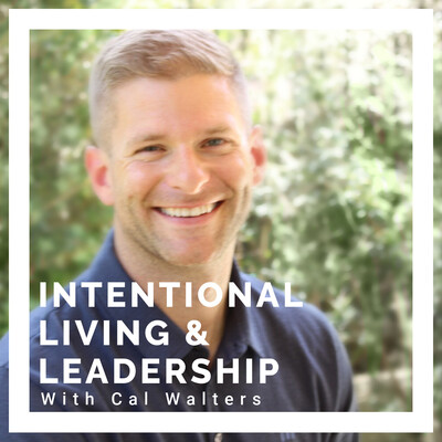 Intentional Living and Leadership with Cal Walters