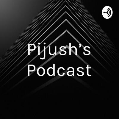 Pijush's Podcast