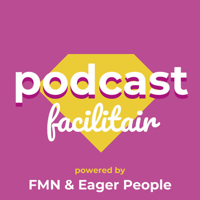Podcast Facilitair - powered by FMN & Eager People