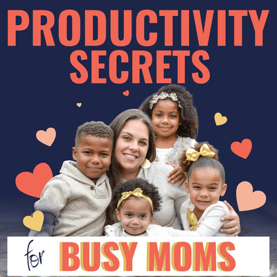 Productivity Secrets for Busy Moms