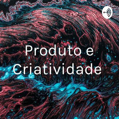 Produto e Criatividade