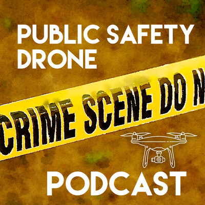 Public Safety Drone Podcast