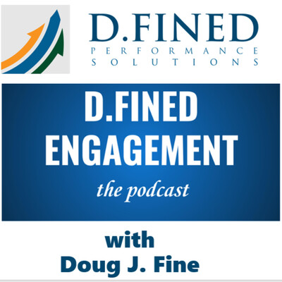 D.FINED ENGAGEMENT: The Podcast with Doug J. Fine