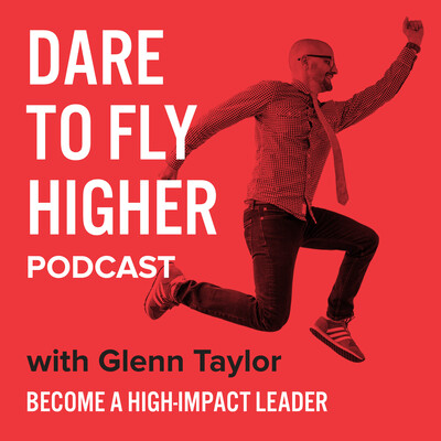 Dare to Fly Higher: Become a High-Impact Leader