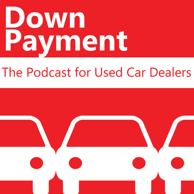 Down Payment: The Podcast for Used Car Dealers