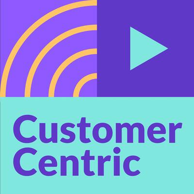 Customer Centric Podcast