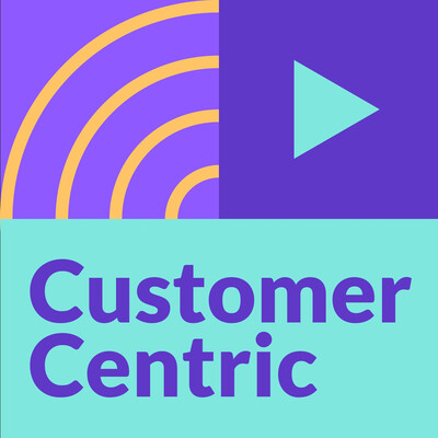 Customer Centric Podcast