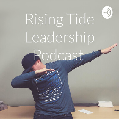 Rising Tide Leadership Podcast
