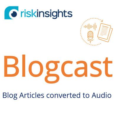 Risk Insights Blogcast (Spoken blog articles)
