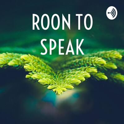 ROON TO SPEAK