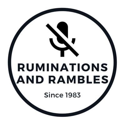 Ruminations and Rambles