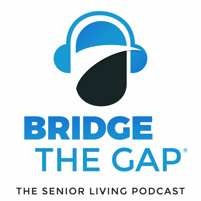 Bridge the Gap: The Senior Living Podcast