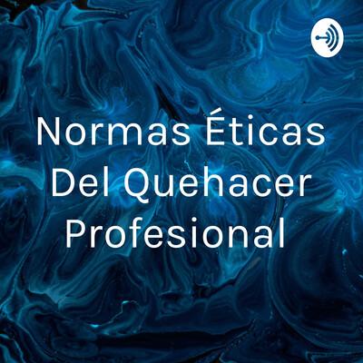 Normas Éticas Del Quehacer Profesional
