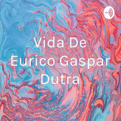 Vida De Eurico Gaspar Dutra