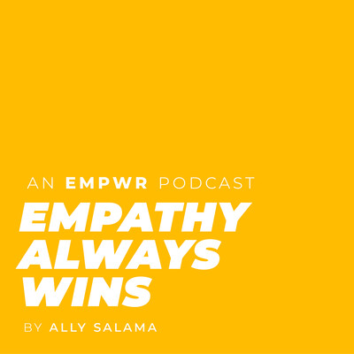 Empathy Always Wins with Ally Salama