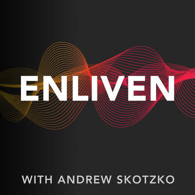 ENLIVEN, with Andrew Skotzko