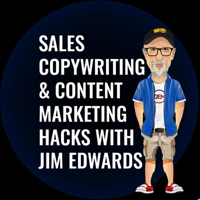 Sales Copywriting and Content Marketing Hacks Podcast with Jim Edwards