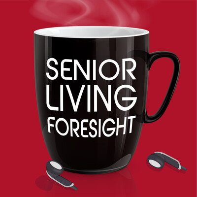 Senior Living Foresight - The Podcast