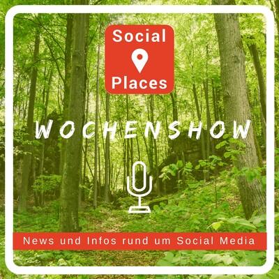 Social Places Wochenshow mit Andrea Zehendner (Social Media Podcast)