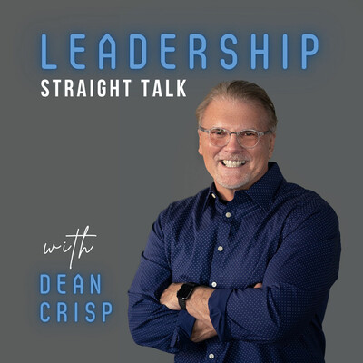Straight Talk on Leadership with Dean Crisp