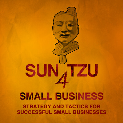 Sun Tzu 4 Small Business | Strategy and Tactics, Technology and Leadership, Management and Marketing for Small Business Owners