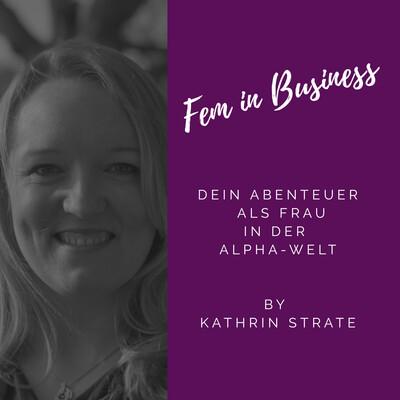 Fem in Business: Dein Abenteuer als Frau in der Alpha-Welt: