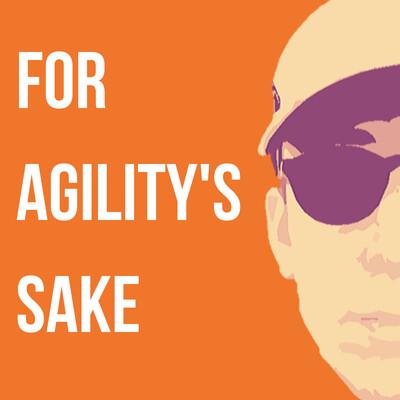For Agility's Sake