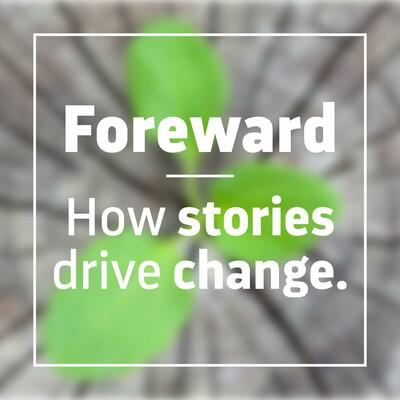 Foreward: How stories drive change