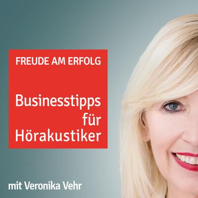 Freude am Erfolg: Businesstipps für Hörakustiker mit Veronika Vehr