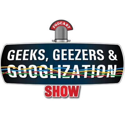 Geeks Geezers and Googlization Show